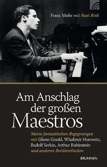 Am Anschlag der großen Maestros: Meine fantastischen Begegnungen mit Glenn Gould, Wladimir Horowitz, Rudolf Serkin, Arthur Rubinstein und anderen Berühmtheiten