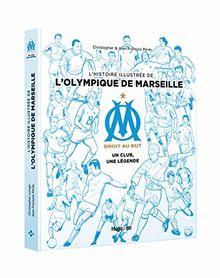 L'histoire illustrée de l'Olympique de Marseille : Un club, une légende