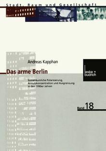 Das Arme Berlin: Sozialräumliche Polarisierung, Armutskonzentration und Ausgrenzung in den 1990er Jahren (Stadt, Raum und Gesellschaft) (German Edition)