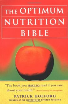 The Optimum Nutrition Bible: The Book You Have to Read if You Care About Your Health