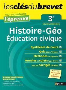 Clés du Brevet - Histoire-Géo Education civique 3e - Réussir l'épreuve : Tout pour réussir l'examen