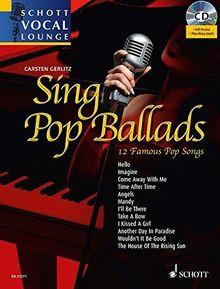 Sing Pop Ballads: 12 Famous Pop Songs. Gesang und Klavier. Ausgabe mit mp3-CD. (Schott Vocal Lounge)