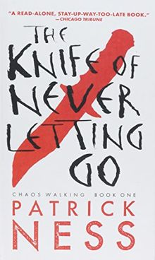 KNIFE OF NEVER LETTING GO (Chaos Walking Trilogy (Paperback))