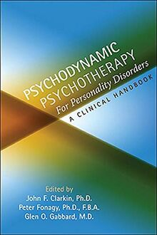 Clarkin, J: Psychodynamic Psychotherapy for Personality Diso: A Clinical Handbook