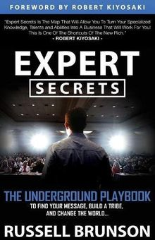 Expert Secrets: The Underground Playbook to Find Your Message, Build a Tribe, and Change the World