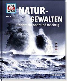 Was ist was Bd. 074: Naturgewalten. Unberechenbar und mächtig