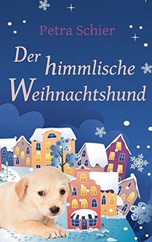 Der himmlische Weihnachtshund: Eine romantische Weihnachtsgeschichte