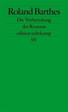 Die Vorbereitung des Romans: Vorlesung am Collège de France 1978-1979 und 1979-1980 (edition suhrkamp)