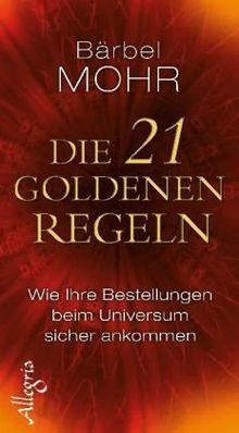 Die 21 goldenen Regeln: Wie Ihre Bestellungen beim Universum sicher ankommen: Wie Deine Bestellungen beim Universum sicher ankommen