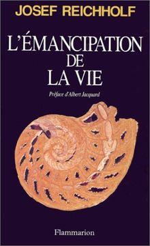 L'émancipation de la vie : Préf. de Albert Jacquar