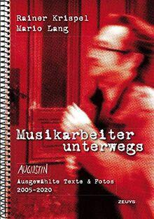 """Musikarbeiter unterwegs: Ausgewählte Texte & Fotos (aus der Wiener Straßenzeitung """"Augustin"""") 2005-2020"""