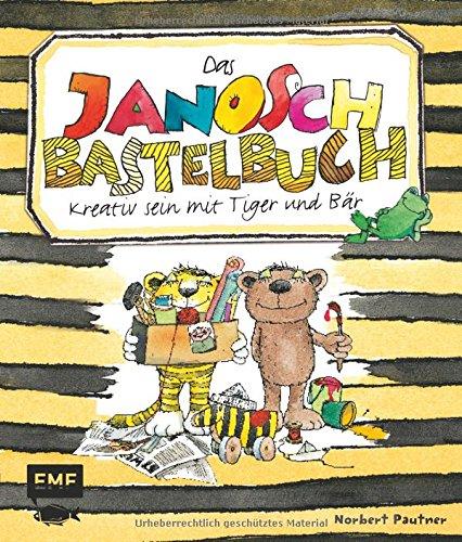Das Janosch Bastelbuch Kreativ Sein Mit Tiger Bär Von Norbert Pautner