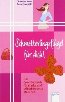Schmetterlingsflügel für dich!: Das Coachingbuch für starke und selbstbewusste Mädchen
