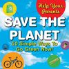 Help Your Parents Save the Planet: 50 Simple Ways to Go Green Now!