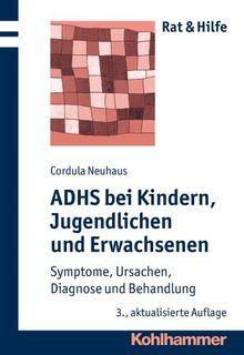 ADHS bei Kindern, Jugendlichen und Erwachsenen: Symptome, Ursachen, Diagnose und Behandlung. Rat & Hilfe