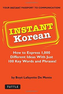 Instant Korean: How to Express 1,000 Different Ideas with Just 100 Key Words and Phrases! (Korean Phrasebook) (Instant Phrasebook)