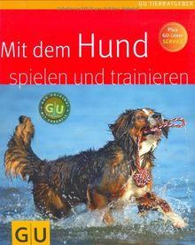 Mit dem Hund spielen und trainieren (GU Tierratgeber)