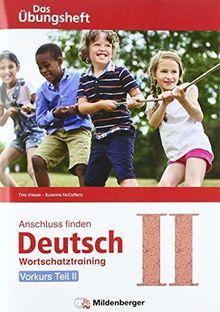 Anschluss finden Deutsch - Das Übungsheft / Vorkurs Teil II: Wortschatztraining Klasse 1 bis 4