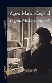 La gente feliz lee y toma cafe (Alfaguara Literaturas)