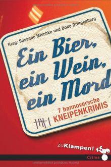 Ein Bier, ein Wein, ein Mord: 7 hannoversche Kneipenkrimis