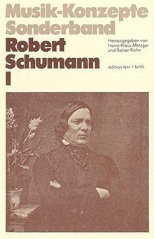 Robert Schumann I (Musik-Konzepte Sonderband)