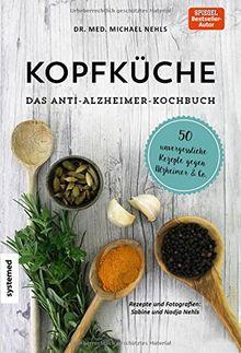 Kopfküche. Das Anti-Alzheimer-Kochbuch: 50 unvergessliche Rezepte gegen Alzheimer & Co.