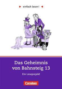 einfach lesen! - Für Lesefortgeschrittene: Niveau 2 - Das Geheimnis von Bahnsteig 13: Ein Leseprojekt nach dem Roman von Eva Ibbotson. Arbeitsbuch mit Lösungen