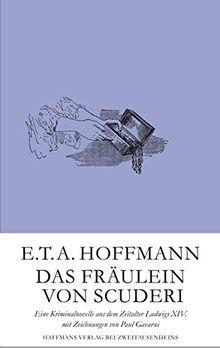 Das Fräulein von Scuderi: Eine Kriminalnovelle aus dem Zeitalter Ludwigs XIV. mit Zeichnungen von Paul Gavarni (Gerd Haffmans bei Zweitausendeins)