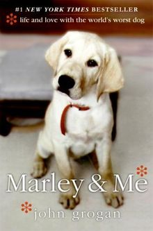 Marley & Me: Life and Love with the World's Worst Dog