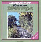 Südtiroler Urwege. Ein Bildwanderbuch mit Tourenführer