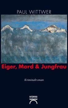 Eiger, Mord und Jungfrau: Kriminalroman
