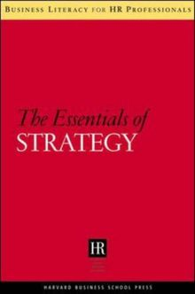 The Essentials of Strategy (Business Literacy for HR Professionals)