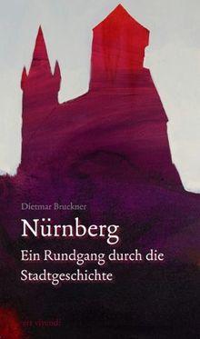 Nürnberg - ein Rundgang durch die Stadtgeschichte: Eine Zeitreise durch die Geschichte Nürnbergs