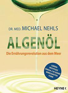 Algenöl: Die Ernährungsrevolution aus dem Meer ─ Lebenswichtiges Omega-3 in seiner wirksamsten Form
