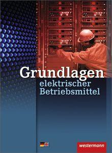 Grundlagen elektrischer Betriebsmittel: Schülerbuch, 1. Auflage, 2002