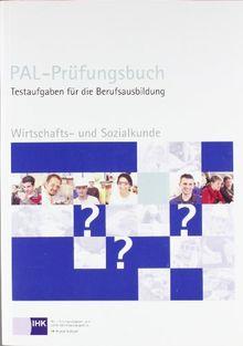 Wirtschafts- und Sozialkunde. PAL - Prüfungsbuch: Testaufgaben für die Berufsausbildung