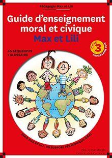 Guide d'enseignement moral et civique Max et Lili - Cycle 3