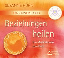 CD Das Innere Kind - Beziehungen heilen: Die Meditationen zum Buch