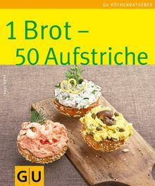 1 Brot - 50 Aufstriche: Limitierte Treueausgabe (GU Sonderleistung Kochen)