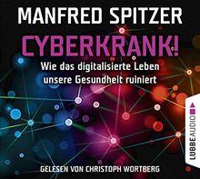 Cyberkrank!: Wie das digitalisierte Leben unserer Gesundheit ruiniert.