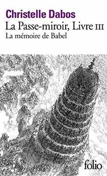 La Passe-miroir, Livre lll: La mémoire de Babel - Roman