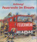 Achtung! Feuerwehr im Einsatz
