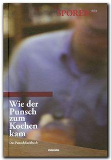 Wie der Punsch zum Kochen kam: Das Punschkochbuch der Familie Sporer mit Rezepten von Sporers Freunden und Salzburger Haubenköchen