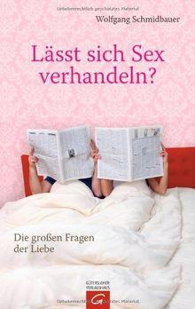 Lässt sich Sex verhandeln?: Die großen Fragen der Liebe