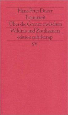 Traumzeit: Über die Grenze zwischen Wildnis und Zivilisation (edition suhrkamp)