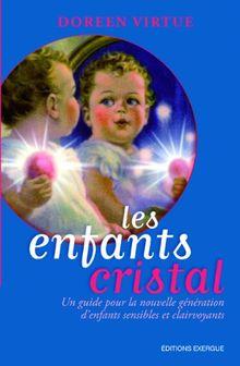 Les enfants cristal : Un guide pour la nouvelle génération d'enfants sensibles et clairvoyants