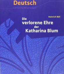 EinFach Deutsch Unterrichtsmodelle: Heinrich Böll: Die verlorene Ehre der Katharina Blum: Gymnasiale Oberstufe