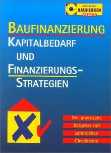 Baufinanzierung. Kapitalbedarf und Finanzierungsstrategien. Der praktische Ratgeber mit zahlreichen Checklisten