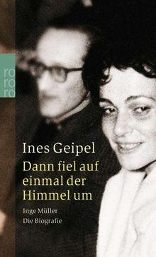Dann fiel auf einmal der Himmel um: Inge Müller. Die Biografie