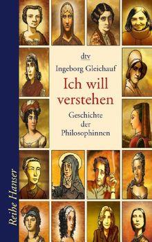 Ich will verstehen: Geschichte der Philosophinnen